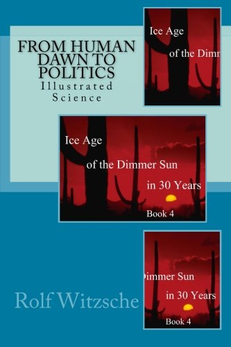 From Human Dawn to Politics: Illustrated Science (Ice Age of the Dimmer Sun in 30 Years)