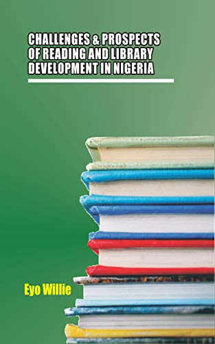 CHALLENGES AND PROSPECTS OF READING AND LIBRARY DEVELOPMENT IN NIGERIA (English Edition)