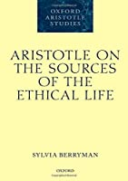Aristotle on the Sources of the Ethical Life (Oxford Aristotle Studies)