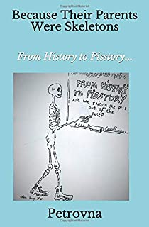 Because Their Parents Were Skeletons: From History to Pisstory?