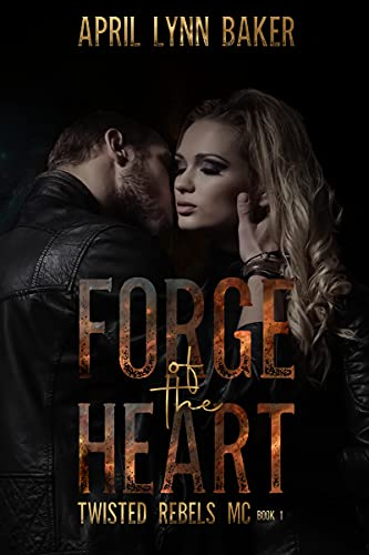 Forge of the Heart (Twisted Rebels MC Book 1) by [April Lynn Baker]