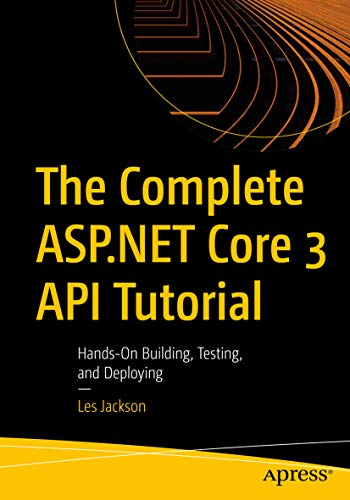 The Complete ASP.NET Core 3 API Tutorial: Hands-On Building, Testing, and Deploying (English Edition)