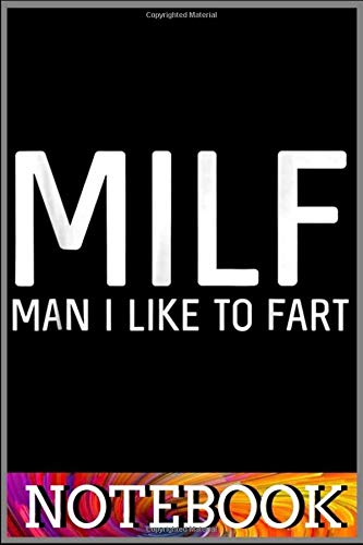 Notebook: Mens MILF Man I like to fart t- funny 6x9 inch notebook