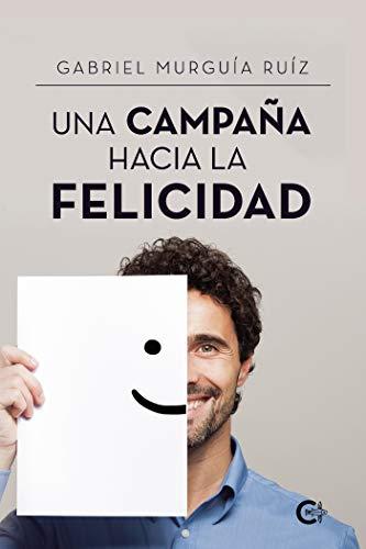 Una campaña hacia la felicidad de Gabriel Murguía