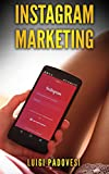 INSTAGRAM MARKETING: Vendere e acquisire clienti B2C online su Internet per funnel di vendita e conversione, strategia di marketing e automazione dei social ... e follower (Social Marketing Vol. 4)
