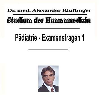 Studium der Humanmedizin - Pädiatrie - Examensfragen, Vol. 1