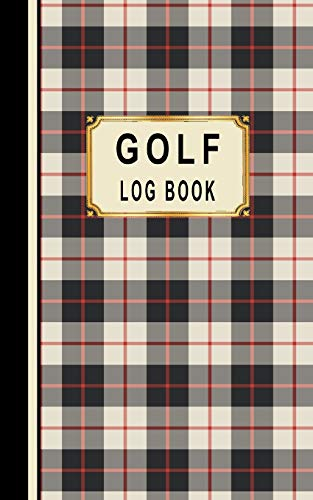 Golf Log Book: Golfers Scorecard Game Stats Yardage Course Hole Par Tee Time Sport Tracker Fit In Bag 5 x 8 Small Size Game Details Note Score For 52 Games Red Black Tan Plaid