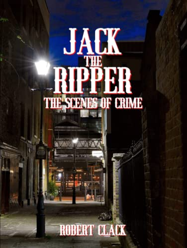 Compare Textbook Prices for Jack the Ripper The Scenes of Crime  ISBN 9798479906909 by Clack, Mr Robert