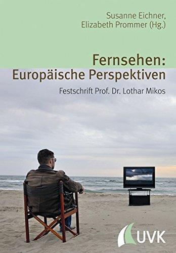 Fernsehen: Europäische Perspektiven: Festschrift Prof. Dr. Lothar Mikos (Alltag, Medien und Kultur)