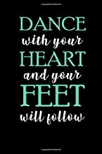 Dance With Your Heart and Your Feet Will Follow: 6x9 Blank Lined Journal Notebook for Dancers, Dance Teacher Gifts, Perfect Dancing Gifts For Girls Boys Women And Men, Cute Ballerina Gifts Ideas