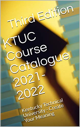 KTUC Course Catalogue 2021-2022: Kentucky Technical University - Create Your Meaning (KTUC Course Catalogues) (English Edition)
