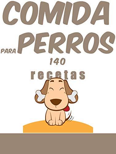 comida para perros, 140 recetas: 140 recetas para complacerlos y preservar su salud.
