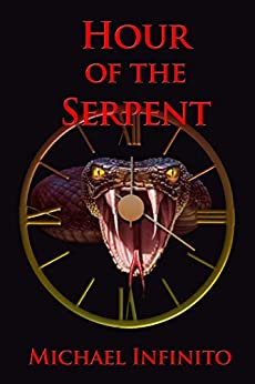 Hour of the Serpent by [Michael Infinito]