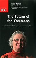 The Future of the Commons: Beyond Market Failure and Government Regulations (Institute of Economic Affairs: Occasional Papers)