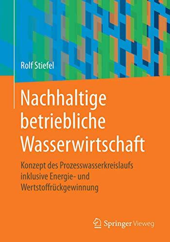 Nachhaltige betriebliche Wasserwirtschaft: Konzept des Prozesswasserkreislaufs inklusive Energie- und Wertstoffrückgewinnung
