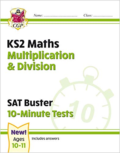 New KS2 Maths SAT Buster 10-Minute Tests - Multiplication & Division (for the 2021 tests) (CGP KS2 Maths SATs)