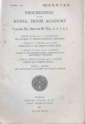 PROCEEDINGS OF THE ROYAL IRISH ACADEMY. The Synthesis of Chromano-Quinoline Derivatives. - Orientation In the Aromatic Ether Series. - Studies in the Pyrazole Series (Diazotisation of Aminophenyl Pyrazoles). - Lichenin and Lichenin Nitrate. - The Constitution of Fischer and Bulows Pyrazole