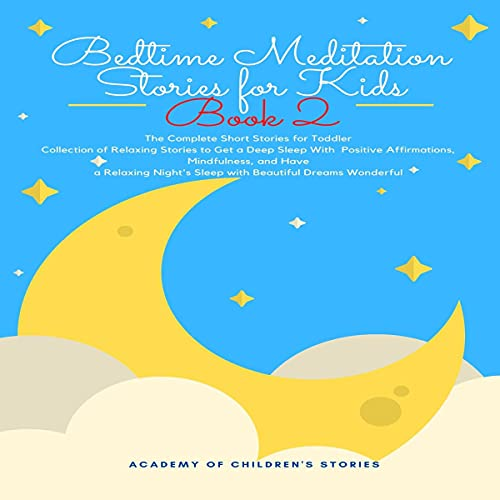 Bedtime Meditation Stories for Kids, Book 2: The Complete Short Stories for Toddler Collection of Relaxing Stories to Get a Deep Sleep with Positive ... Night's Sleep with Beautiful Dreams Wonderful