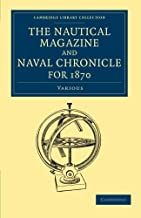 The Nautical Magazine and Naval Chronicle for 1870 (Cambridge Library Collection - The Nautical Magazine)