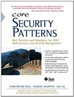 Core Security Patterns: Best Practices and Strategies for J2EE, Web Services, and Identity Management (Sun Core Series) [Paperback] [2012] 1 Ed. Christopher Steel, Ramesh Nagappan, Ray Lai