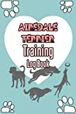My Airedale Terrier Training Log Book: Airedale Terrier Lovers | Airedale Terrier Gifts | Perfect gift For Fathers Day, Birthday & Christmas & Thanksgiving
