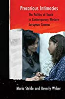 Precarious Intimacies: The Politics of Touch in Contemporary Western European Cinema