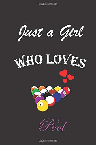 """Just a Girl Who Loves Pool: Funny Pool lined Notebook/Journal (6"""" X 9"""") 100 Page"""