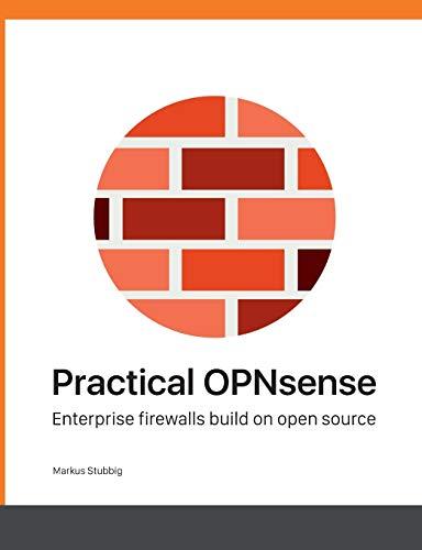 Practical OPNsense: Enterprise firewalls build on open source