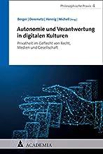 Autonomie Und Verantwortung in Digitalen Kulturen: Privatheit Im Geflecht Von Recht, Medien Und Gesellschaft