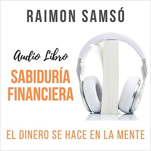 Sabiduría Financiera [Financial Wisdom] Audiobook By Raimon Samsó cover art