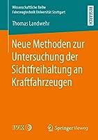 Neue Methoden zur Untersuchung der Sichtfreihaltung an Kraftfahrzeugen (Wissenschaftliche Reihe Fahrzeugtechnik Universitaet Stuttgart)