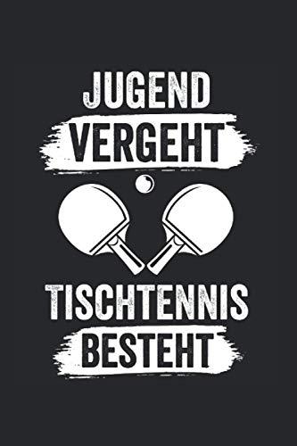 Jugend vergeht Tischtennis besteht: Tischtennisspieler Tagebuch Liniert A5 6x9 Zoll Logbuch Planer Geschenk