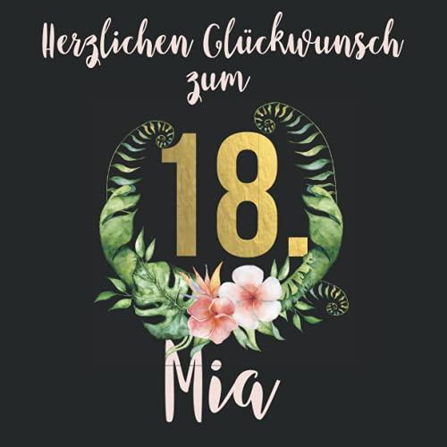Herzlichen Glückwunsch zum 18. Mia: Das mit Namen personalisierte Fotoalbum I Erinnerungsalbum zum selbst Gestalten mit durchdachten Vorlagenseiten ... Geburtstag für Tochter, beste Freundin etc.