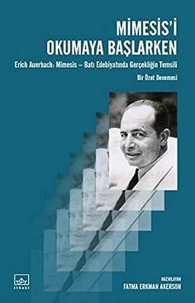 Mimesisi Okumaya Başlarken: Erich Auerbach: Mimesis - Batı Edebiyatında Gerçekliğin Temsili
