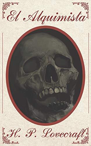 El Alquimista: Historia narrativa de venganza, suspenso y terror oscuro de Howard Phillips Lovecraft