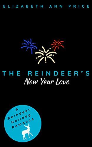 The Reindeer's New Year Love (Reindeer Holidays Book 7)