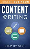 Content Writing Step-By-Step: Learn How To Write Content That Converts And Become A Successful Entertainer Of Online Audiences
