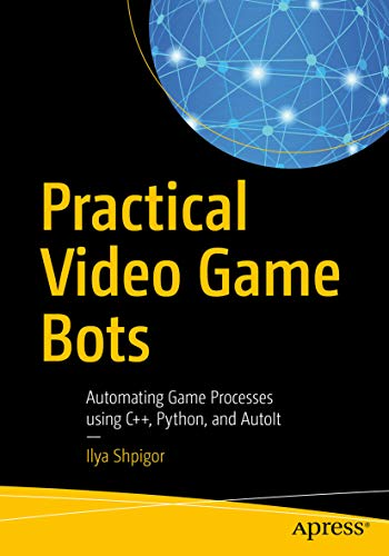 Practical Video Game Bots: Automating Game Processes using C++, Python, and AutoIt (English Edition)