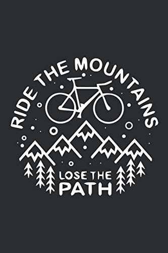 RIDE THE MOUNTAINS LOSE THE PATH: Nice Blank Lined Journal Notebook Perfect gift for Traveler, Bike Rider, hiking, cyclist.