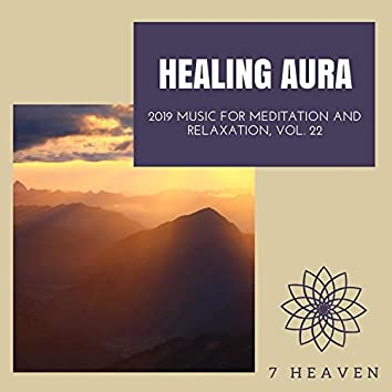 Healing Aura - 2019 Music For Meditation And Relaxation, Vol. 22