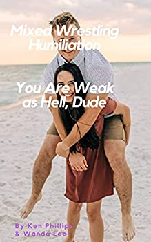 Mixed Wrestling Humiliation  You Are Weak as Hell Dude