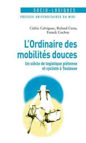 L'ordinaire des mobilités douces: Un siècle de logistique piétonne et cycliste à Toulouse