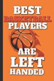 Best Football players Are Left handed ; Awesome Lefty Basketball Player Gift: Lined Notebook / Journal Gift,120 Pages, 6x9,Soft Cover, Matte ... Birthday Gift ; lefthanded Gift For Christmas
