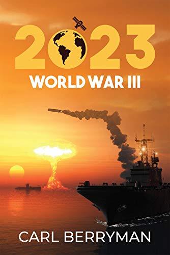 2023: World War III by [Carl Berryman]