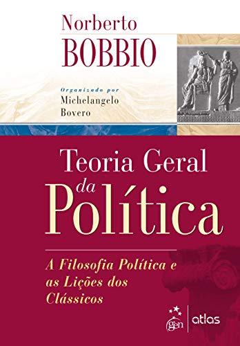 Teoria Geral da Política - A Filosofia Política e as Lições dos Clássicos