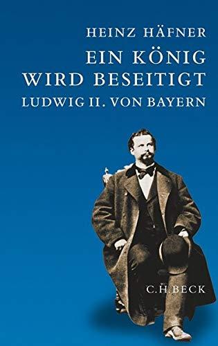 Ein König wird beseitigt: Ludwig II. von Bayern