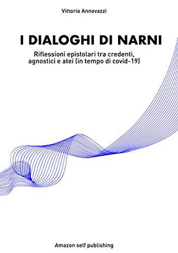 I Dialoghi di Narni: Riflessioni epistolari tra credenti, agnostici e atei in tempo di Covid-19 (Italian Edition)