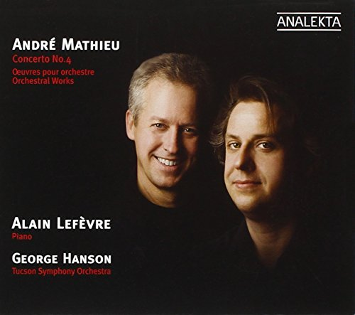 Andre Mathieu: Concerto No. 4 / Ballet Scenes / Four Songs for Choir and Orchestra