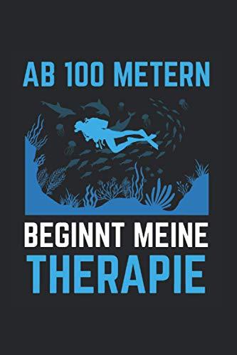 Ab 100 Metern Beginnt Meine Therapie: Tauchen Notizbuch Mit 120 Gepunkteten Seiten (Dotgrid). Als Geschenk Eine Tolle Idee Für Taucher Und Scuba Diver