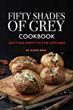 Fifty Shades of Grey Cookbook: Getting Dirty in the Kitchen